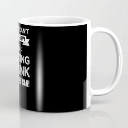 Getting drunk makes you happy Funny Gift Coffee Mug