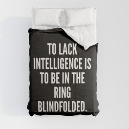 To lack intelligence is to be in the ring blindfolded Comforters