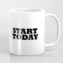 Start Today Coffee Mug