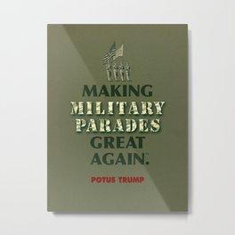POTUS Trump Is Making Military Parades Great Again. Metal Print