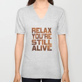 """Being grateful that your still live? Here is the right tee for you! """"Relax You're Still Alive"""" tee!  Unisex V-Neck"""