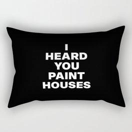 I Heard You Paint Houses Rectangular Pillow