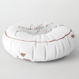 Drink coffee and pretend everything is ok Floor Pillow