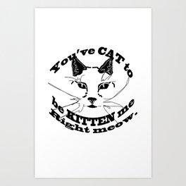 meow you kitten? Art Print