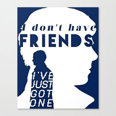 I don't have friends Canvas Print