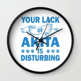 Your Lack Of Akita Is Disturbing wb Wall Clock