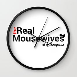 The Real Mousewives of Disneyland Wall Clock