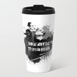 Do or Not Do. There is not try Metal Travel Mug