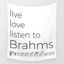 Live, love, listen to Brahms Wall Tapestry