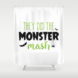 They Did The Monster Mash Shower Curtain