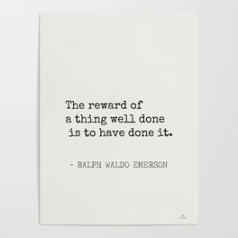 The reward of a thing well done is to have done it. Poster