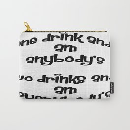 One Drink and I Am Anybody's Carry-All Pouch