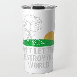 Don't let them destroy our world Travel Mug
