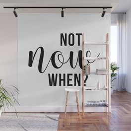 Not Now When Wall Mural