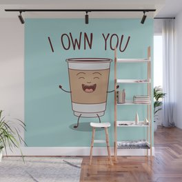 I Own You, Funny, Cute, Coffee Quote Wall Mural