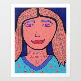 Be brave.  Be yourself! Art Print