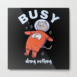 BUSY DOING NOTHING SPACE CAT Metal Print