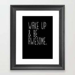 Wake up & be awesome Framed Art Print