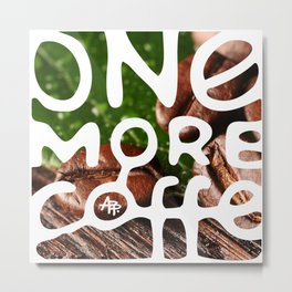 One more coffee Metal Print