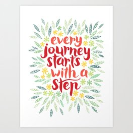 Every journey starts with a step Art Print