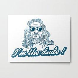 I'm the dude !  Metal Print