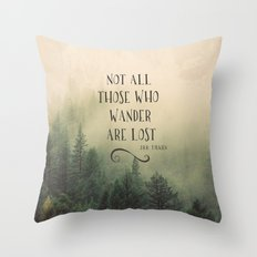 Not all those who wander are lost - JRR Tolkien  Throw Pillow