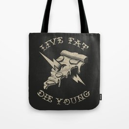 Live fat die young Tote Bag