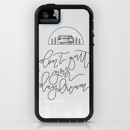 Don't Quit Your Daydream iPhone Case