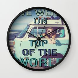 We were on top of the world Wall Clock