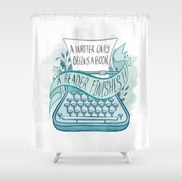 A WRITER ONLY BEGINS A BOOK Shower Curtain