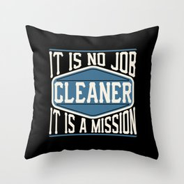 Cleaner  - It Is No Job, It Is A Mission Throw Pillow