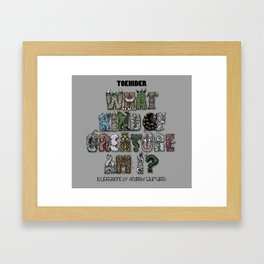 What Kind Of Creature Am I? Framed Art Print