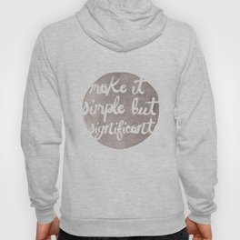 Make it Simple but Signficant Hoody