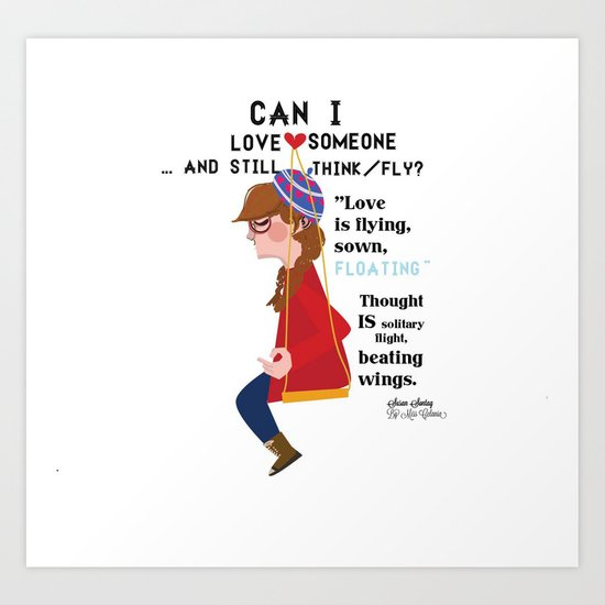 """""""Can I love someone...and still think/fly? Art Print"""