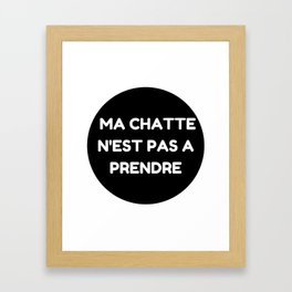 """Ma chatte n'est pas a prendre - """" My P**** is not up for grabs"""" Framed Art Print"""