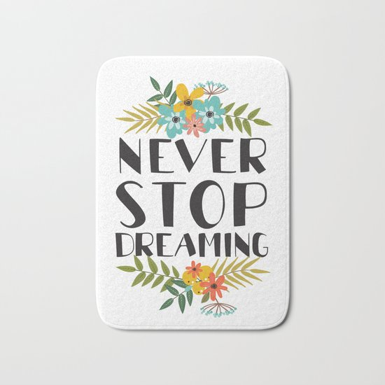never stop dreaming Bath Mat