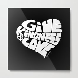 GIVE KINDNESS & LOVE - white Metal Print