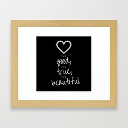 love the good, the true, the beautiful [black] Framed Art Print