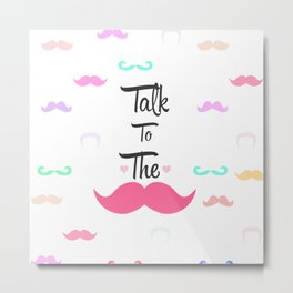 Funny Girly Talk To The Mustache Bright Pink Heart Metal Print