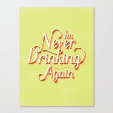I'm Never Drinking Again Canvas Print