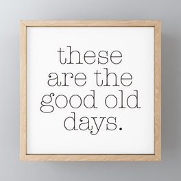 these are the good old days. Framed Mini Art Print