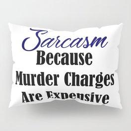 Sarcasm Coz Murder Is Expensive Funny Sarcastic Meme Pillow Sham
