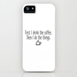 Gilmore Girls - First I drink the coffee iPhone Case