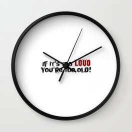 Too Loud Wall Clock