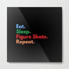 Eat. Sleep. Figure Skate. Repeat. Metal Print