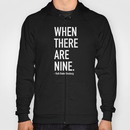 WHEN THERE ARE NINE. - Ruth Bader Ginsburg Hoody