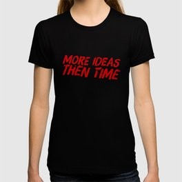 Lots Of Ideas And Little Time T-shirt