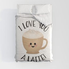 I Love You A LATTE! Comforters