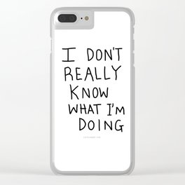 I don't really know what I'm doing Clear iPhone Case