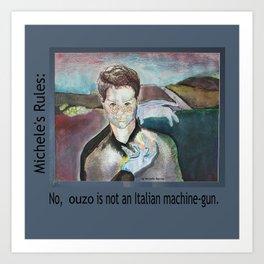 Michele's Rules: Ouzo is not an Italian machine gun Art Print